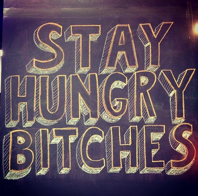 Stay Hungry Bitches